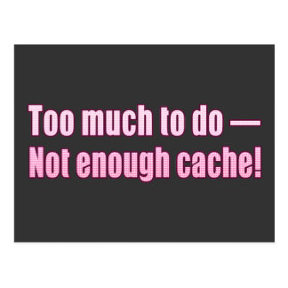Too much to do- Not enough cache!! Postcard