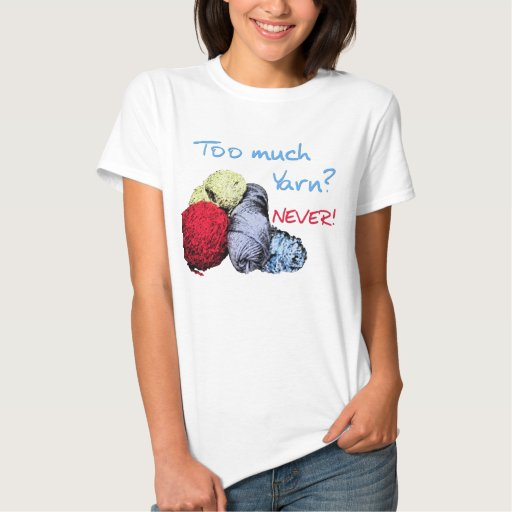 Too much yarn t shirt zazzle for How much is a shirt