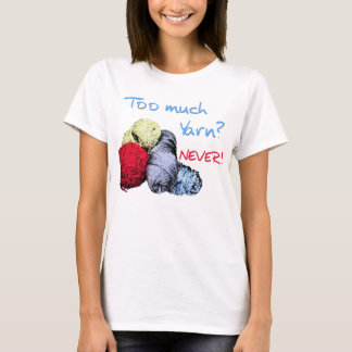 Too Much Yarn T-Shirt