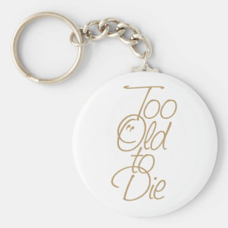 Too old to die key chain