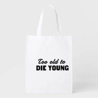 Too Old to Die Young Grocery Bag