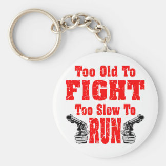 Too Old To Fight Too Slow To Run Keychain