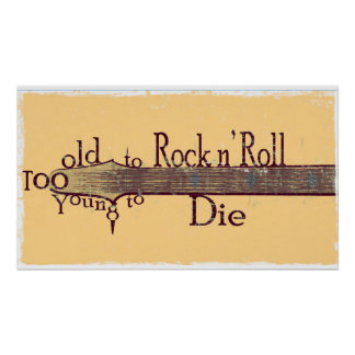 Too Old to Rock n' Roll, Too Young to Die - Grungy Posters