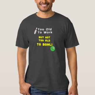 Too Old To Work T-shirt