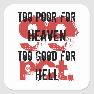 Too poor for Heaven too good for Hell Sticker