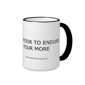 Too Poor to Endure Four More- Mugs