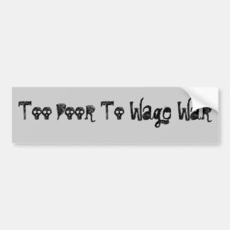 Too Poor To Wage War Bumper Sticker