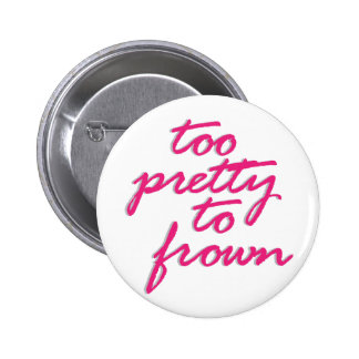 Too Pretty To Frown 2 Inch Round Button