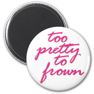 Too Pretty To Frown 2 Inch Round Magnet