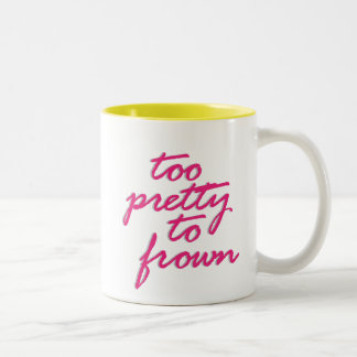 Too Pretty To Frown Two-Tone Coffee Mug