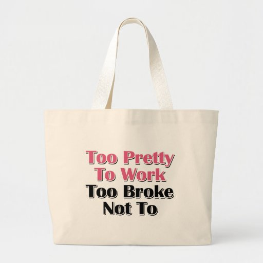 Too Pretty To Work To Broke Not To Tote Bag