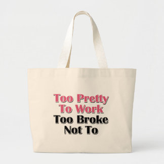 Too Pretty To Work To Broke Not To Large Tote Bag