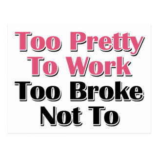 Too Pretty To Work To Broke Not To Postcard