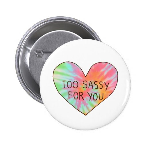 """""""Too Sassy For You"""" Button"""