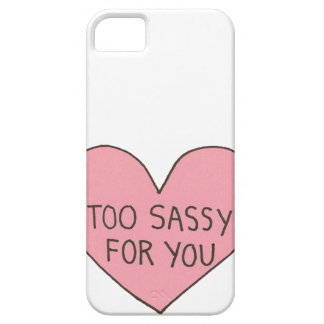 Too Sassy for You iPhone 5 Cover