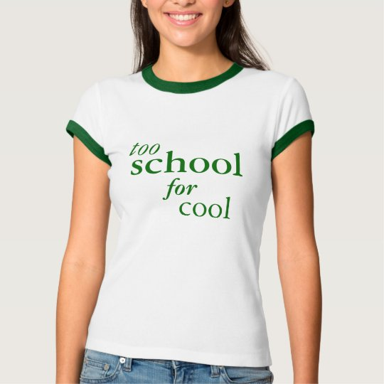 Too School for Cool - Green Font T-Shirt