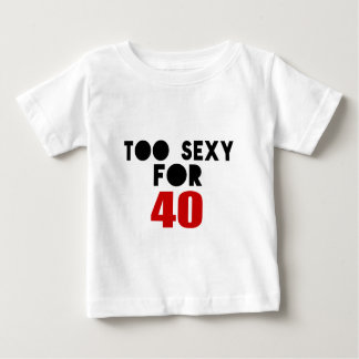 TOO SEXY FOR 40 BABY T-Shirt
