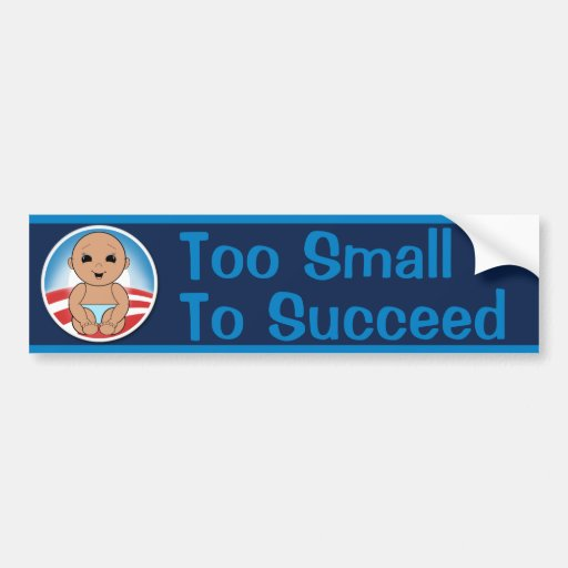 Too Small to Succeed Bumper Sticker