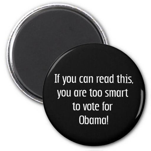 Too smart for Obama t-shirts, pins and more Refrigerator Magnets