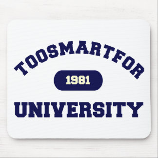 Too Smart For University Mouse Pad