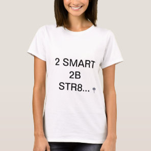 Too smart to be straight T-Shirt