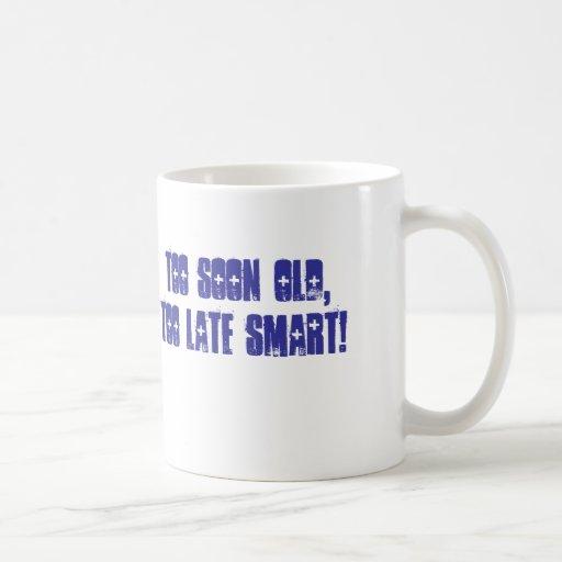 Too soon old,Too late smart! Coffee Mugs