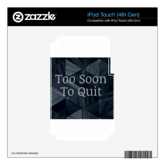 Too Soon To Quit - Motivational quotes Skin For iPod Touch 4G
