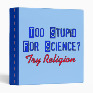 Too Stupid For Science 3 Ring Binder