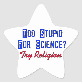 Too Stupid For Science Star Sticker