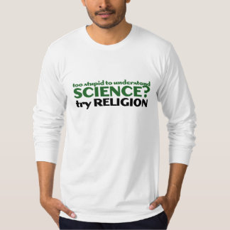Too Stupid for Science T-shirt