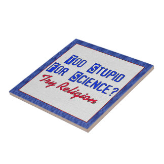 Too Stupid For Science Tile