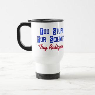 Too Stupid For Science Travel Mug