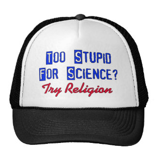 Too Stupid For Science Trucker Hat