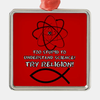 Too stupid to understand science metal ornament