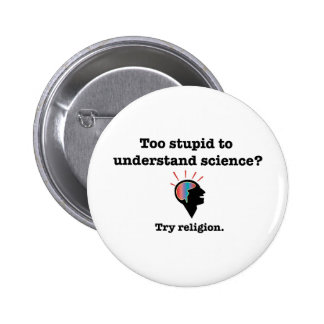 Too stupid to understand science? Try religion. 2 Inch Round Button