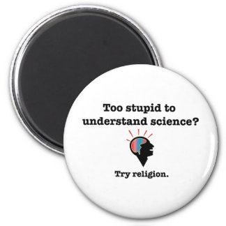 Too stupid to understand science? Try religion. 2 Inch Round Magnet