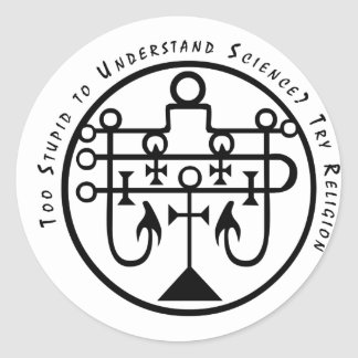 Too Stupid to Understand Science? Try Religion. Classic Round Sticker