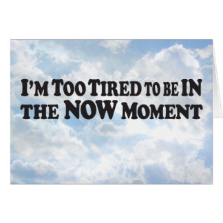 Too Tired for Now Moment - Horz Greeting Card