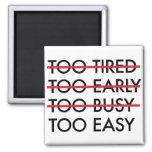 Too Tired Too Early Too Busy Too Easy Magnet