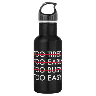 Too Tired Too Early Too Busy Too Easy 18oz Water Bottle