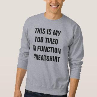 Too tired you function sweatshirt