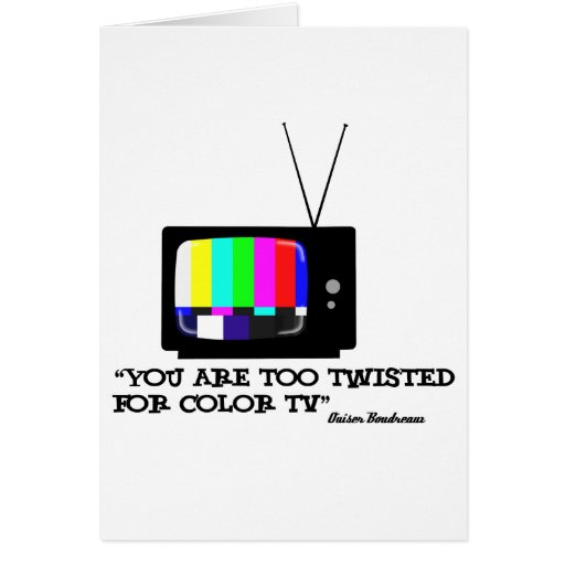 Too twisted for tv greeting card