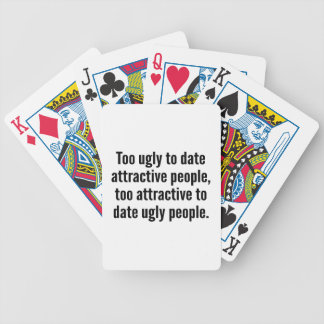 Too Ugly To Date Attractive People Bicycle Playing Cards