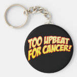 Too Upbeat For Cancer Keyring Basic Round Button Keychain