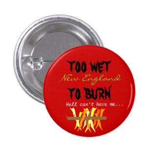 too wet to burn pinback button