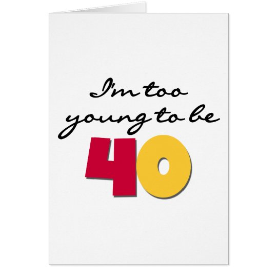 Too Young to Be 40 Card