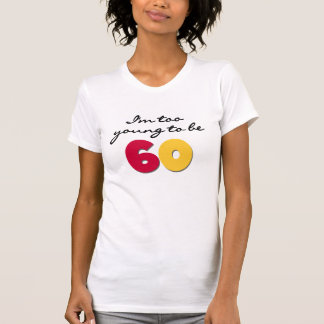 Too Young to Be 60 T-Shirt