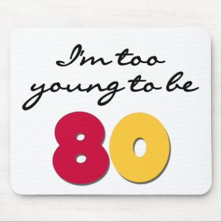 Too Young to Be 80 Mouse Pad