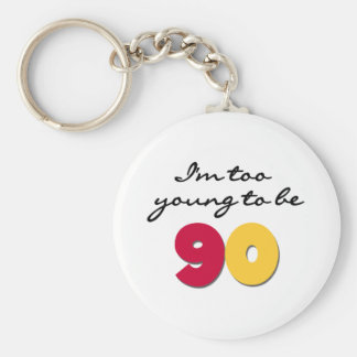 Too Young to Be 90 Keychain