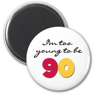 Too Young to Be 90 Refrigerator Magnet